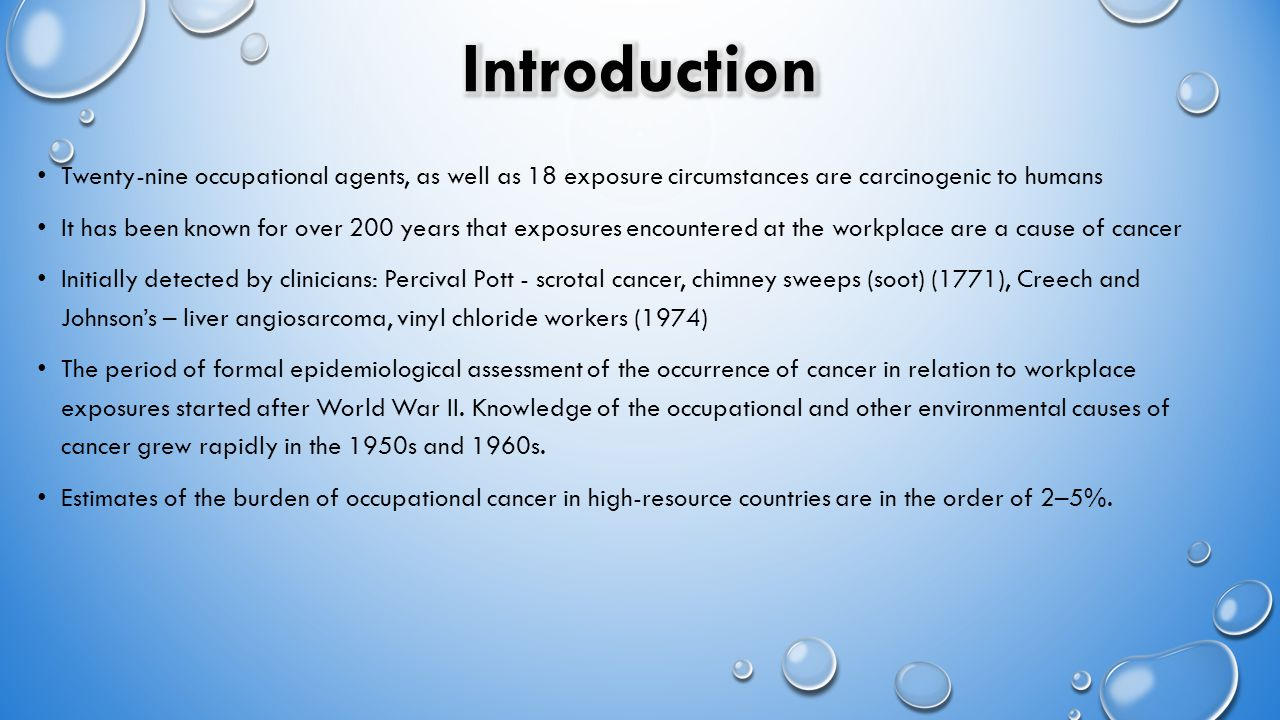 Twenty-nine occupational agents, as well as 18 exposure circumstances are carcinogenic to humans It has been known for over 200 years that exposures e