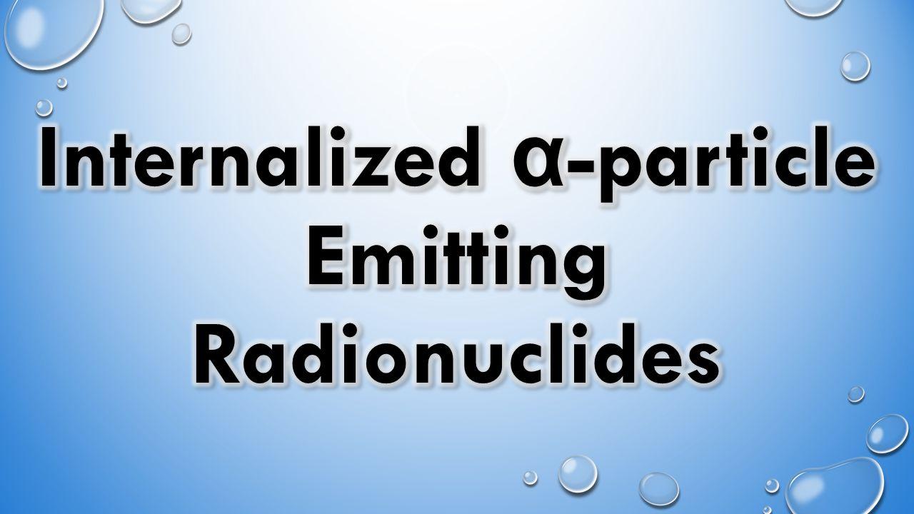 Radon α -Particle emitters Radium-224/226/228 Mixed α -particle emitters Thorium-232.