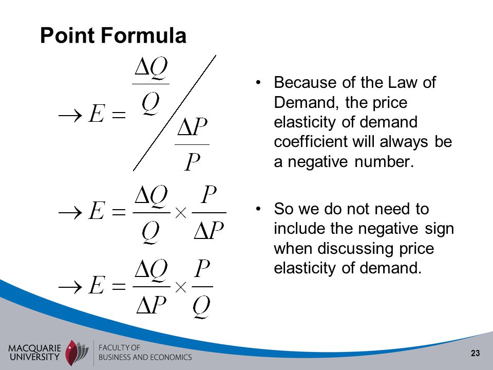 23 Point Formula Because of the Law of Demand, the price elasticity of demand coefficient will always be a negative number. So we do not need to inclu