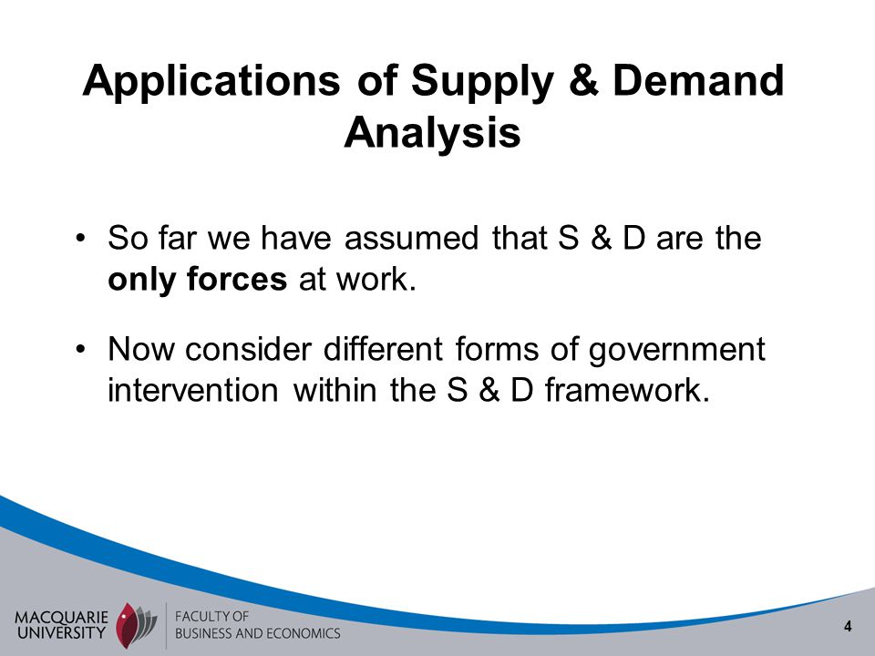 4 So far we have assumed that S & D are the only forces at work. Now consider different forms of government intervention within the S & D framework.
