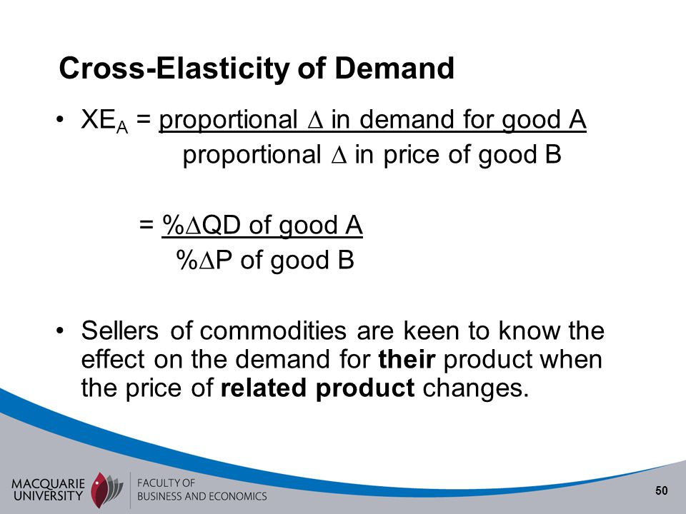 50 Cross-Elasticity of Demand XE A = proportional in demand for good A proportional in price of good B = % QD of good A % P of good B Sellers of commo