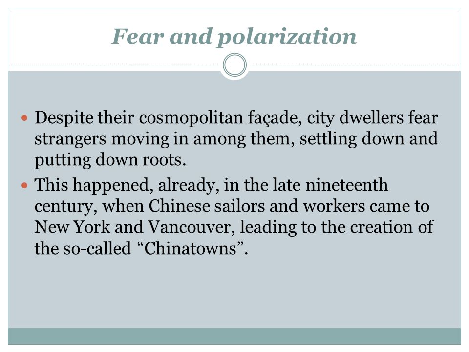 Fear and polarization Despite their cosmopolitan façade, city dwellers fear strangers moving in among them, settling down and putting down roots. This