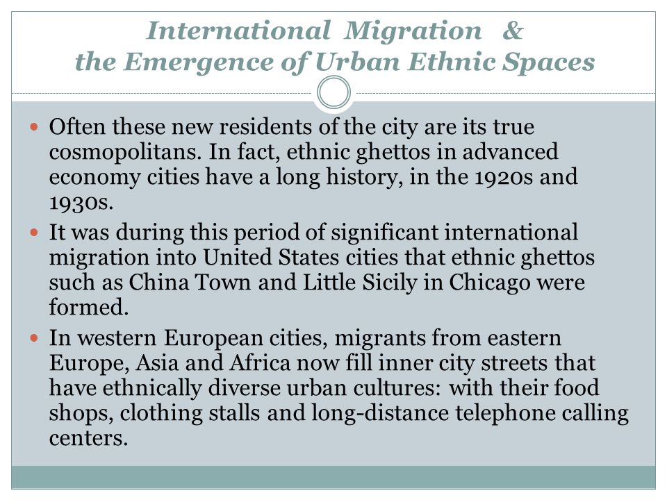 International Migration & the Emergence of Urban Ethnic Spaces Often these new residents of the city are its true cosmopolitans.