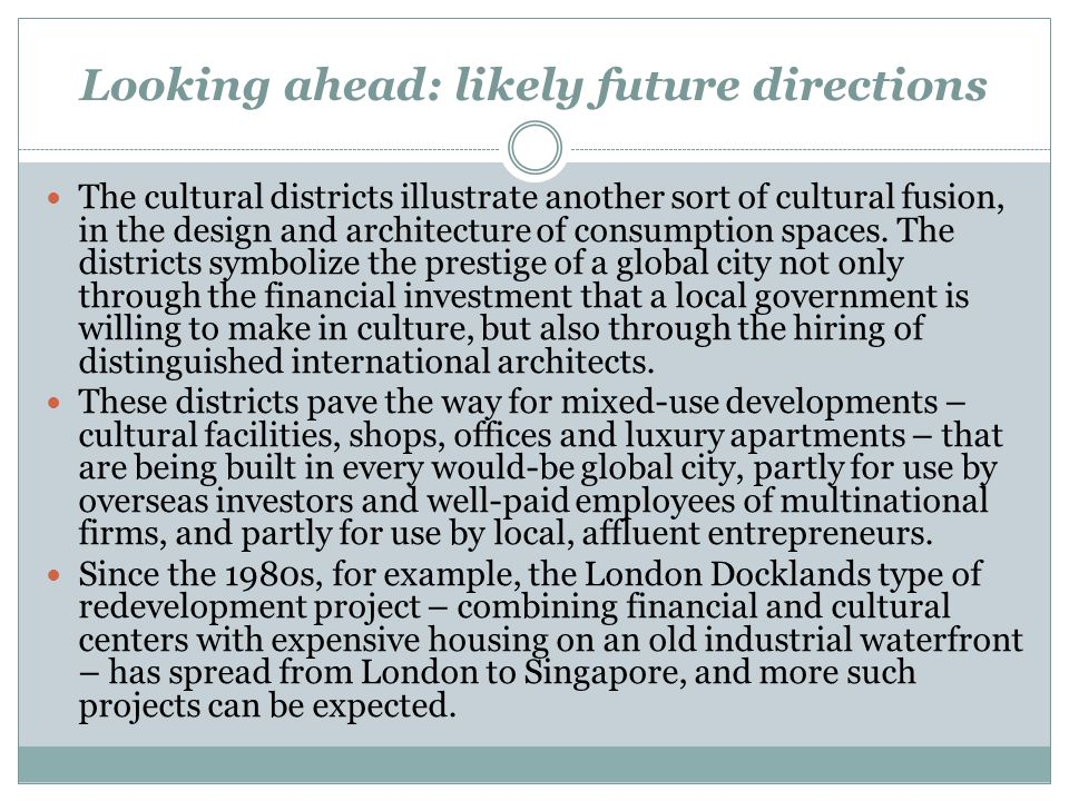 Looking ahead: likely future directions The cultural districts illustrate another sort of cultural fusion, in the design and architecture of consumption spaces.