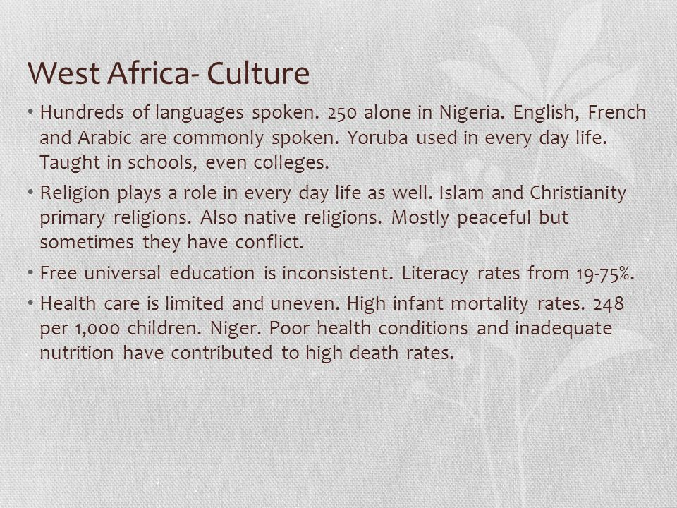 West Africa- Culture Hundreds of languages spoken. 250 alone in Nigeria. English, French and Arabic are commonly spoken. Yoruba used in every day life