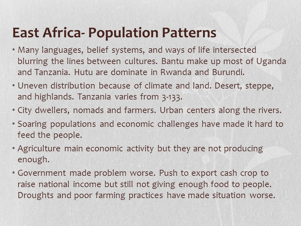 East Africa- Population Patterns Many languages, belief systems, and ways of life intersected blurring the lines between cultures. Bantu make up most
