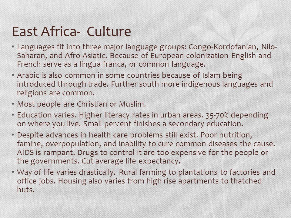 East Africa- Culture Languages fit into three major language groups: Congo-Kordofanian, Nilo- Saharan, and Afro-Asiatic. Because of European colonizat