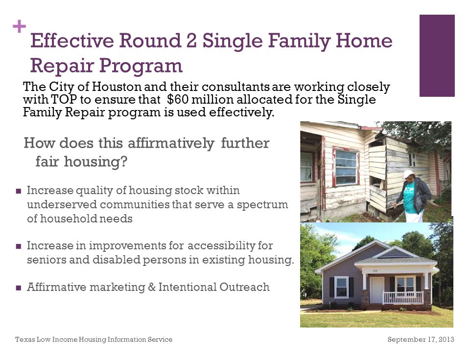 + Effective Round 2 Single Family Home Repair Program Increase quality of housing stock within underserved communities that serve a spectrum of household needs Increase in improvements for accessibility for seniors and disabled persons in existing housing.