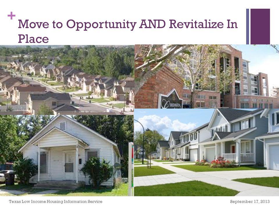 + Move to Opportunity AND Revitalize In Place September 17, 2013Texas Low Income Housing Information Service