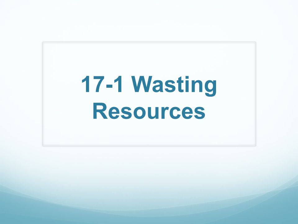 17-1 Wasting Resources