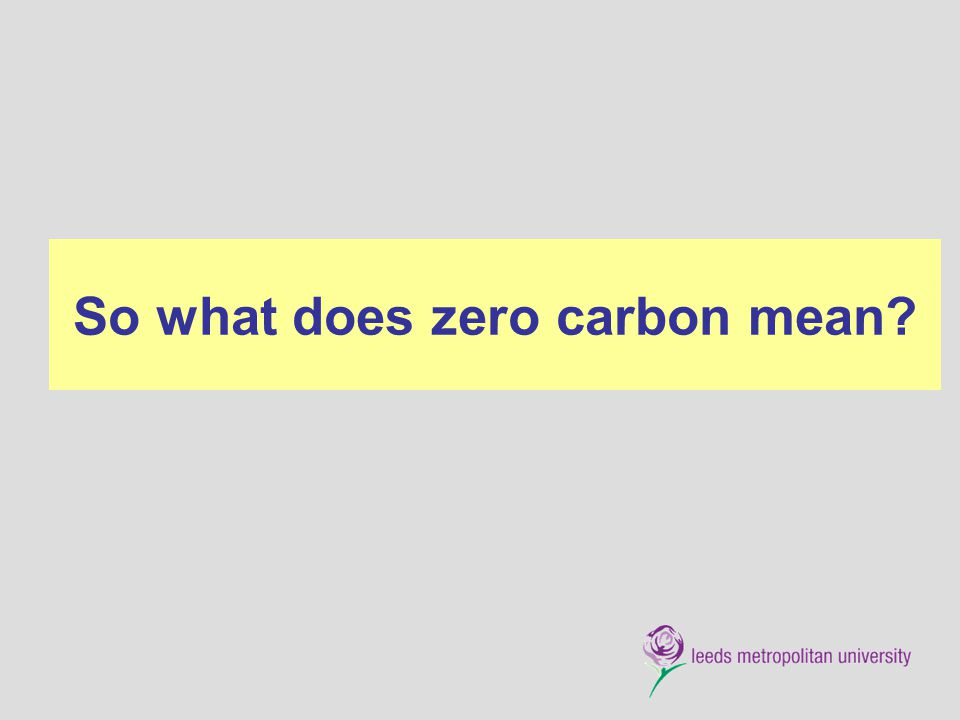 So what does zero carbon mean?