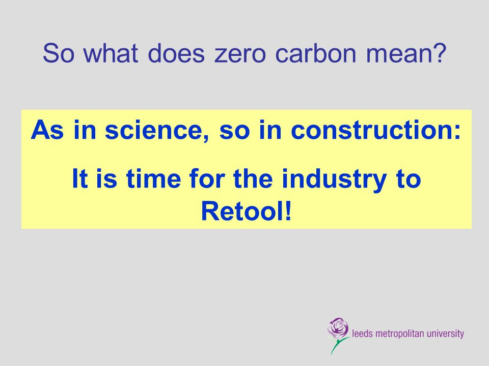 So what does zero carbon mean? As in science, so in construction: It is time for the industry to Retool!
