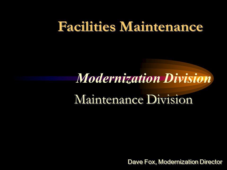 Modernization Division Facilities Maintenance Maintenance Division Dave Fox, Modernization Director