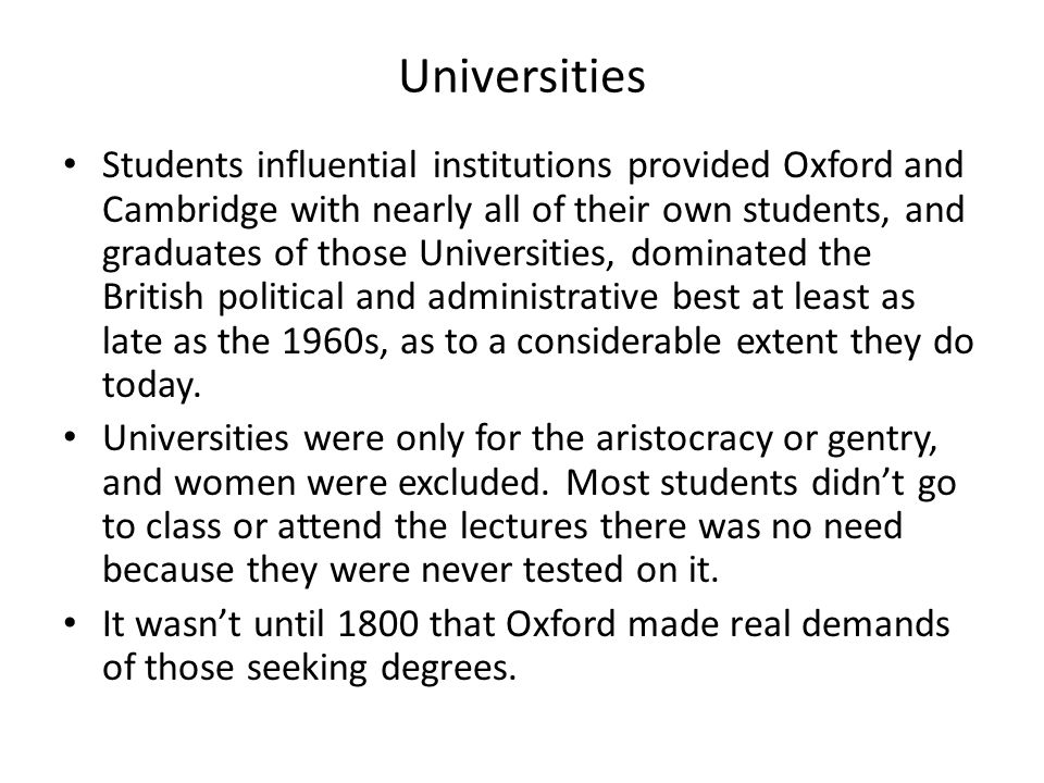 Universities Students influential institutions provided Oxford and Cambridge with nearly all of their own students, and graduates of those Universitie