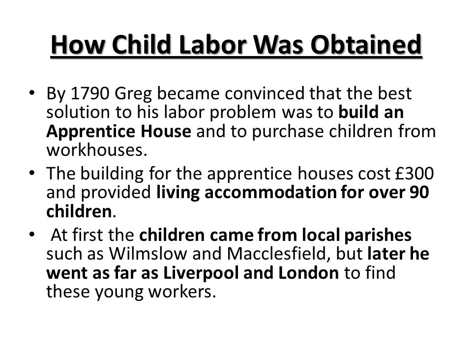 How Child Labor Was Obtained By 1790 Greg became convinced that the best solution to his labor problem was to build an Apprentice House and to purchas