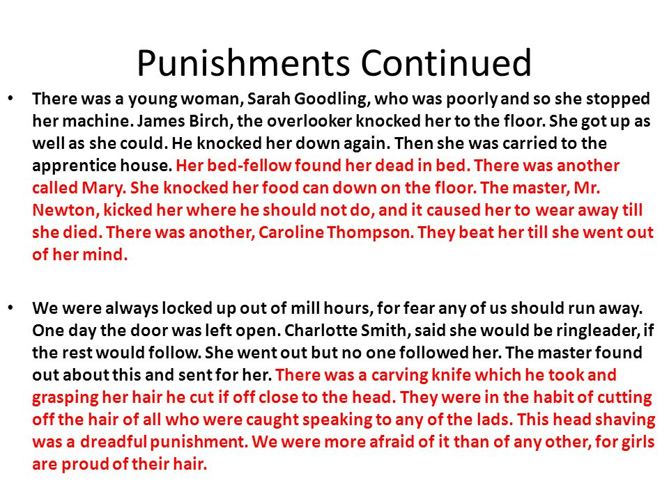 Punishments Continued There was a young woman, Sarah Goodling, who was poorly and so she stopped her machine. James Birch, the overlooker knocked her