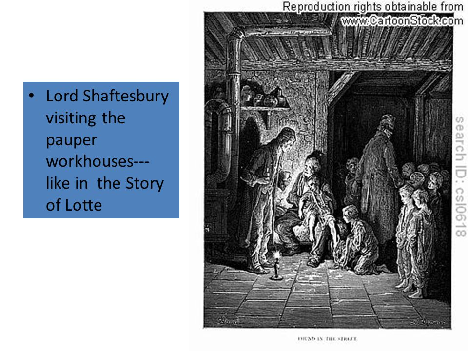 Lord Shaftesbury visiting the pauper workhouses--- like in the Story of Lotte