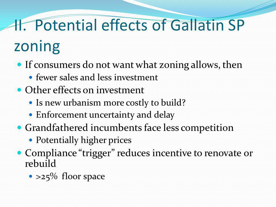 II. Potential effects of Gallatin SP zoning If consumers do not want what zoning allows, then fewer sales and less investment Other effects on investm