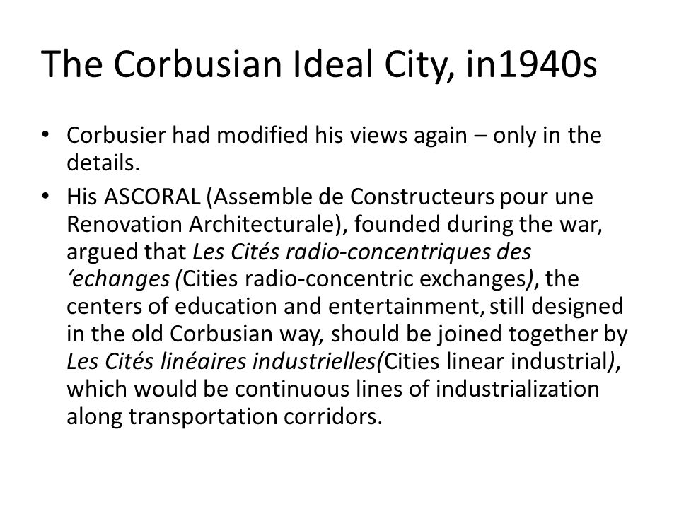 The Corbusian Ideal City, in1940s He had ceased to be optimistic about the big city, believing that the population of Paris should shrink from three to one million.