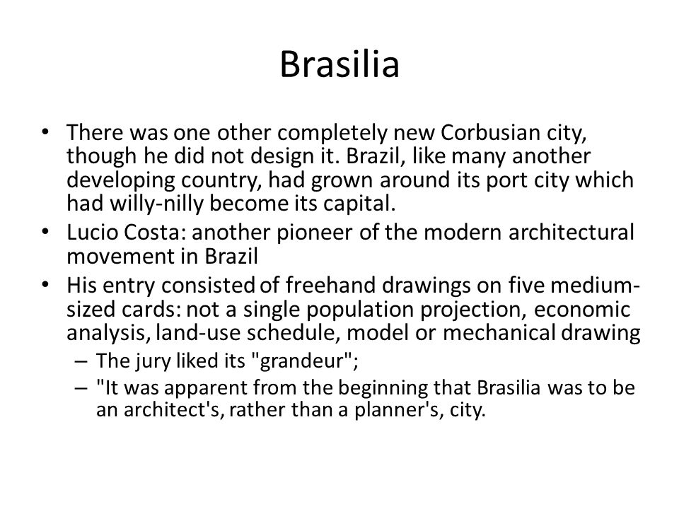 Brasilia The plan was variously described as an airplane, bird, or dragonfly: the body, or fuselage, was a monumental axis for the principal public buildings and offices, the wings were the residential and other areas.