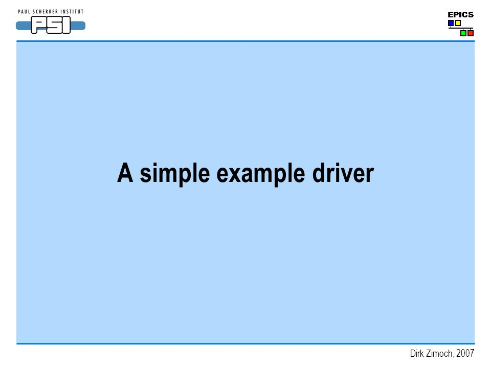 Dirk Zimoch, 2007 A simple example driver