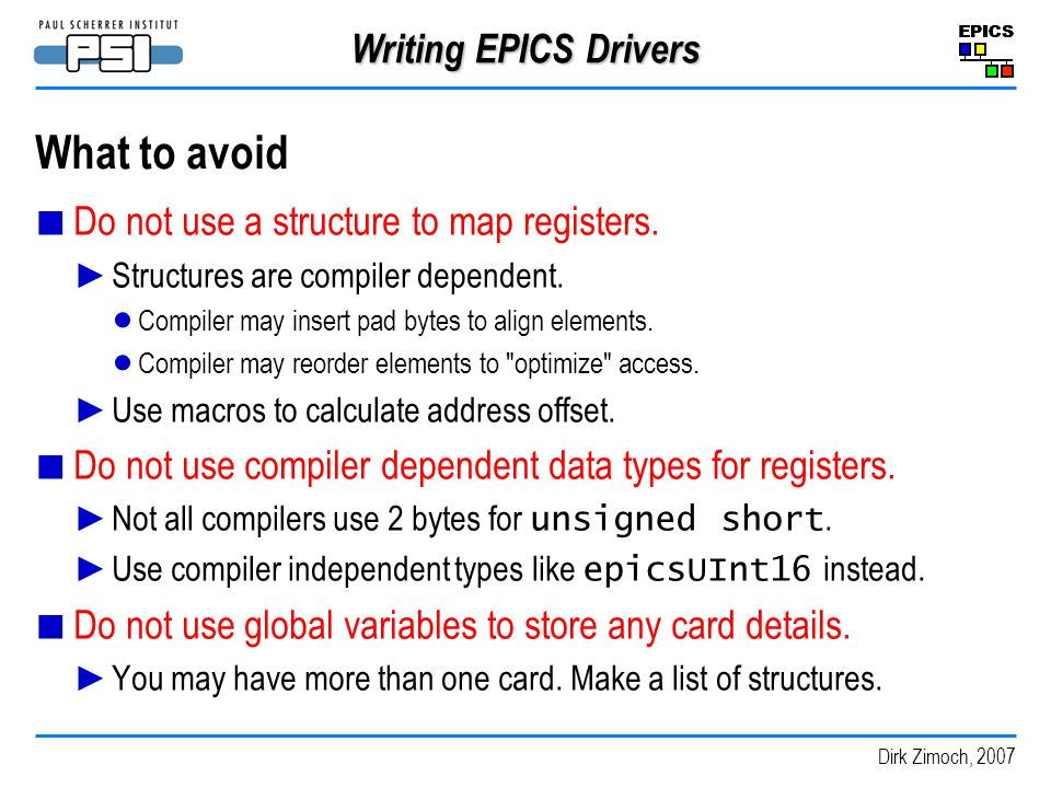 Dirk Zimoch, 2007 Writing EPICS Drivers What to avoid Do not use a structure to map registers.