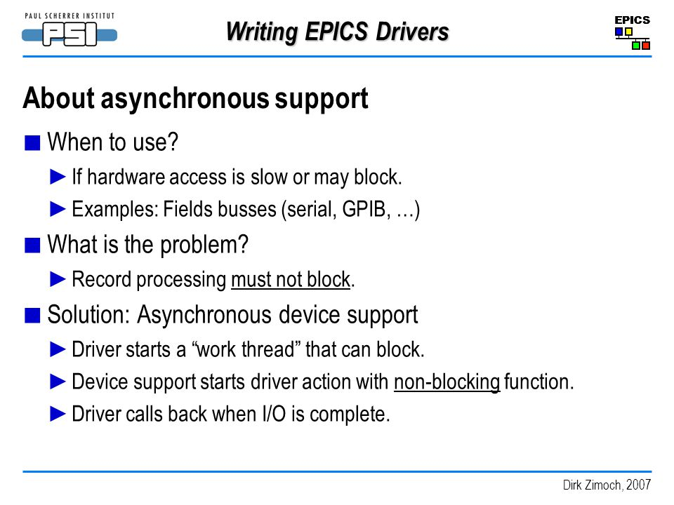 Dirk Zimoch, 2007 Writing EPICS Drivers About asynchronous support When to use.