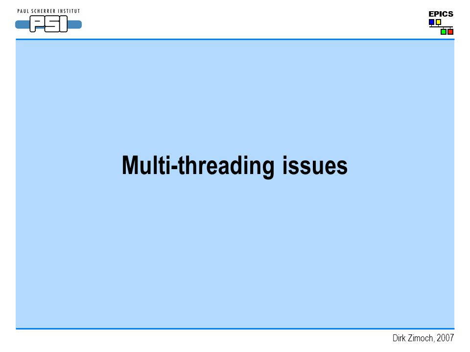 Dirk Zimoch, 2007 Multi-threading issues