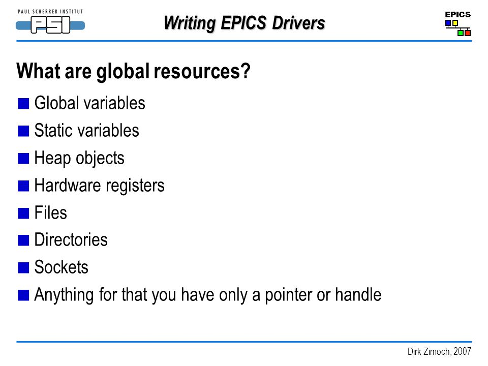 Dirk Zimoch, 2007 Writing EPICS Drivers What are global resources.