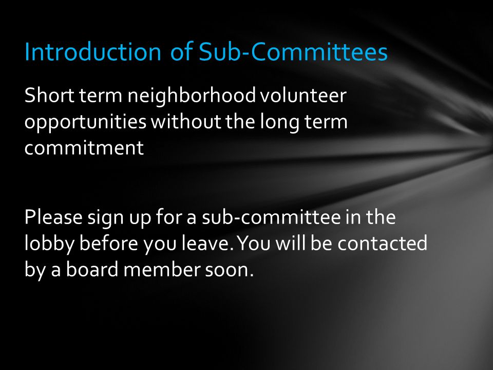 Short term neighborhood volunteer opportunities without the long term commitment Please sign up for a sub-committee in the lobby before you leave. You