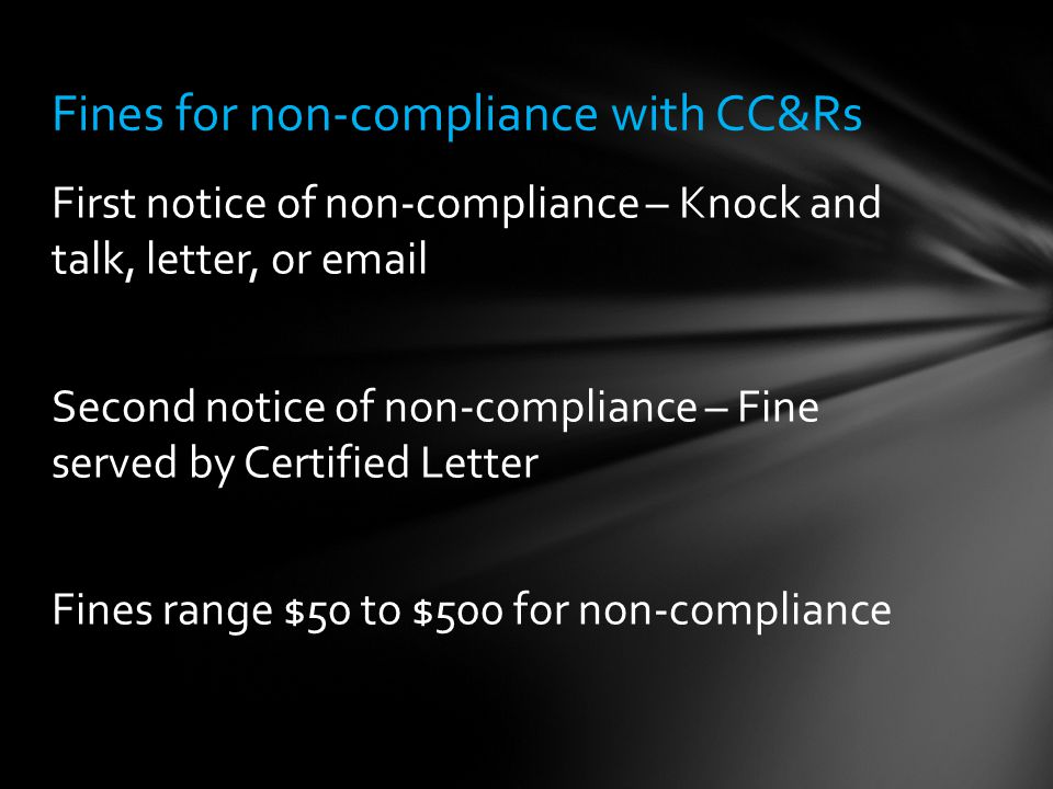 First notice of non-compliance – Knock and talk, letter, or email Second notice of non-compliance – Fine served by Certified Letter Fines range $50 to