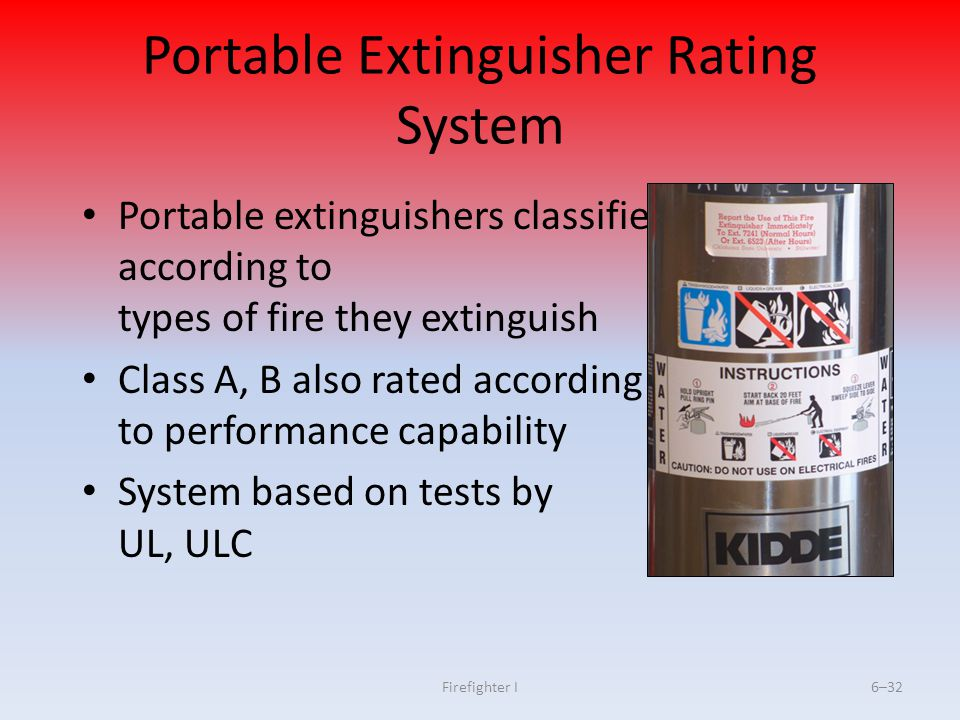 Firefighter I6–32 Portable Extinguisher Rating System Portable extinguishers classified according to types of fire they extinguish Class A, B also rat