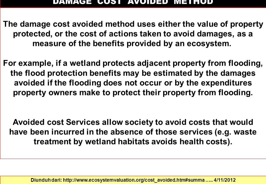 DAMAGE COST AVOIDED METHOD The damage cost avoided method uses either the value of property protected, or the cost of actions taken to avoid damages,