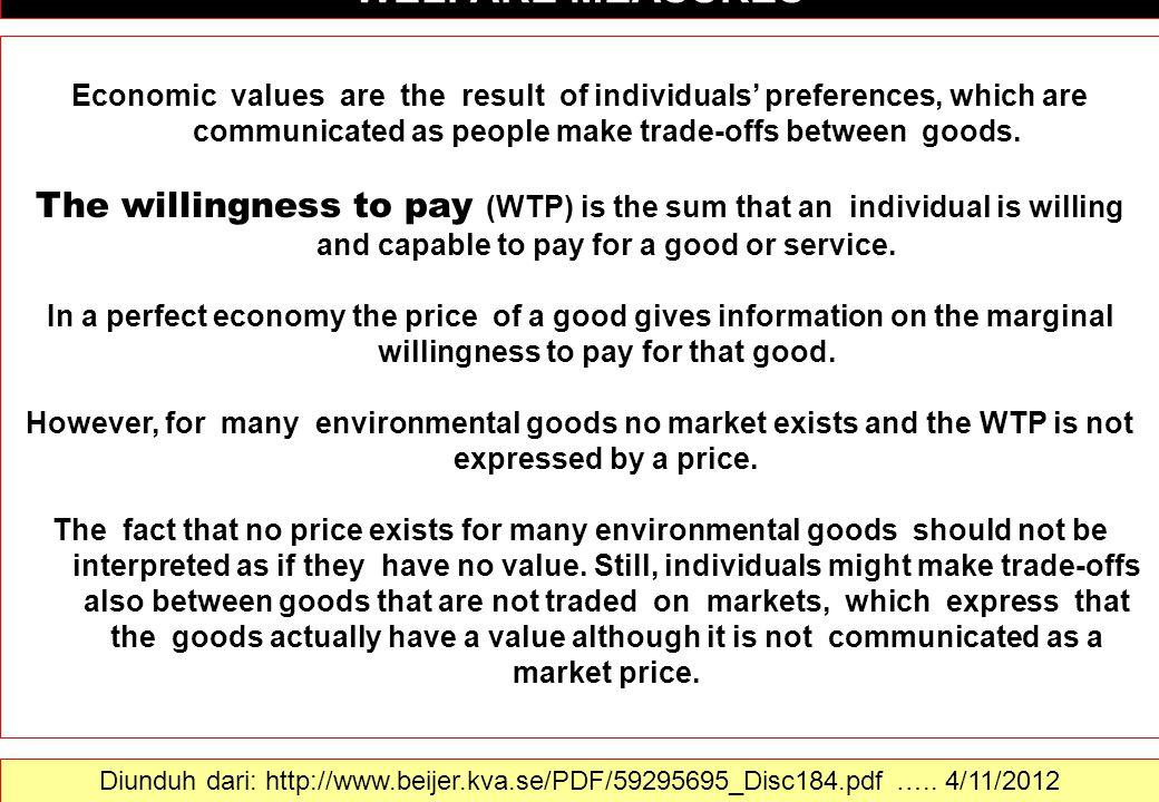 Economic values are the result of individuals preferences, which are communicated as people make trade-offs between goods. The willingness to pay (WTP