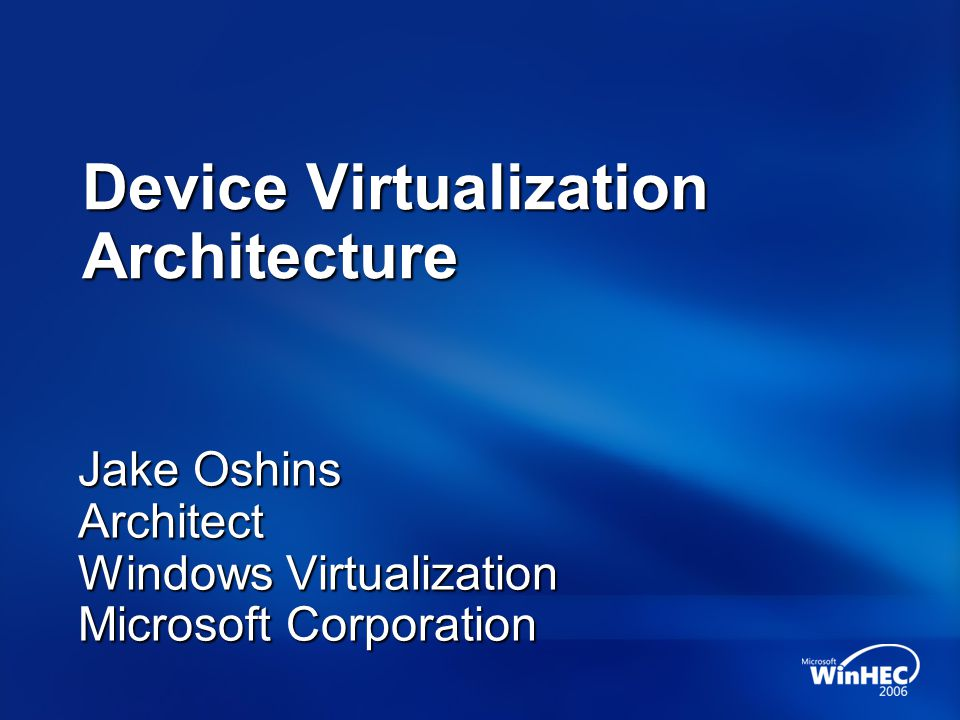 Goals Participants will leave with an understanding of How Microsoft intends to enable efficient I/O virtualization How others I/O solutions interact with Microsofts virtualization systems Which I/O virtualization strategies will be available with Windows Server virtualization and which must wait