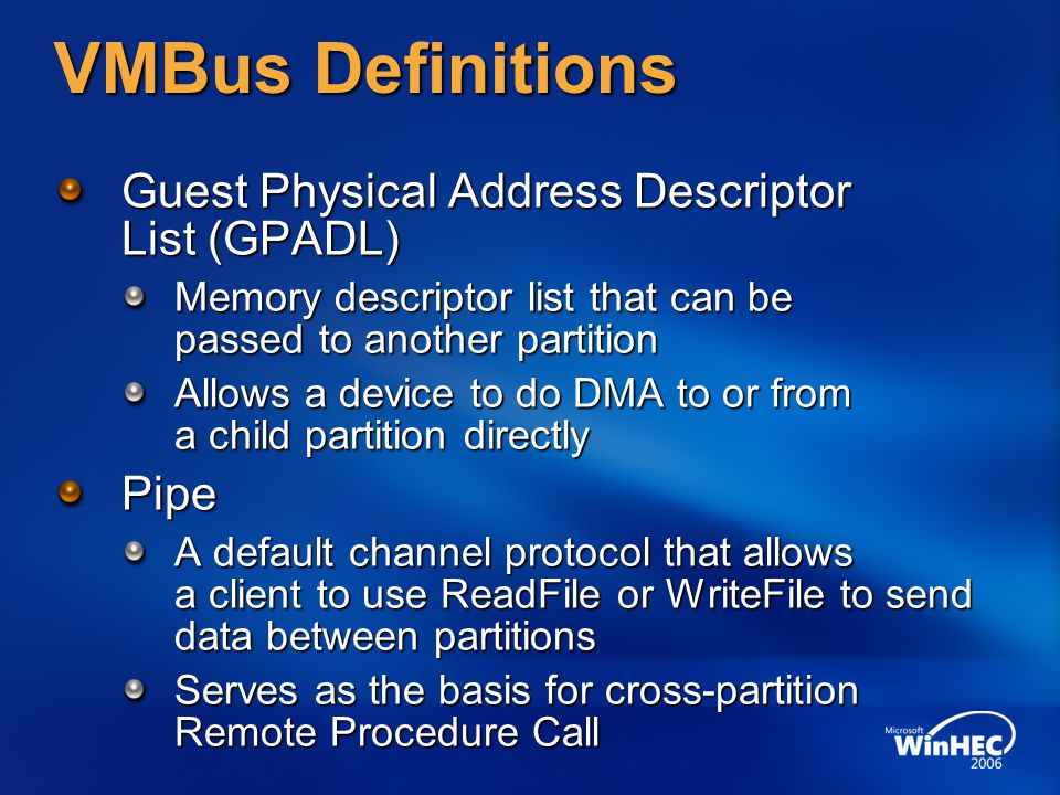 VMBus Definitions Guest Physical Address Descriptor List (GPADL) Memory descriptor list that can be passed to another partition Allows a device to do