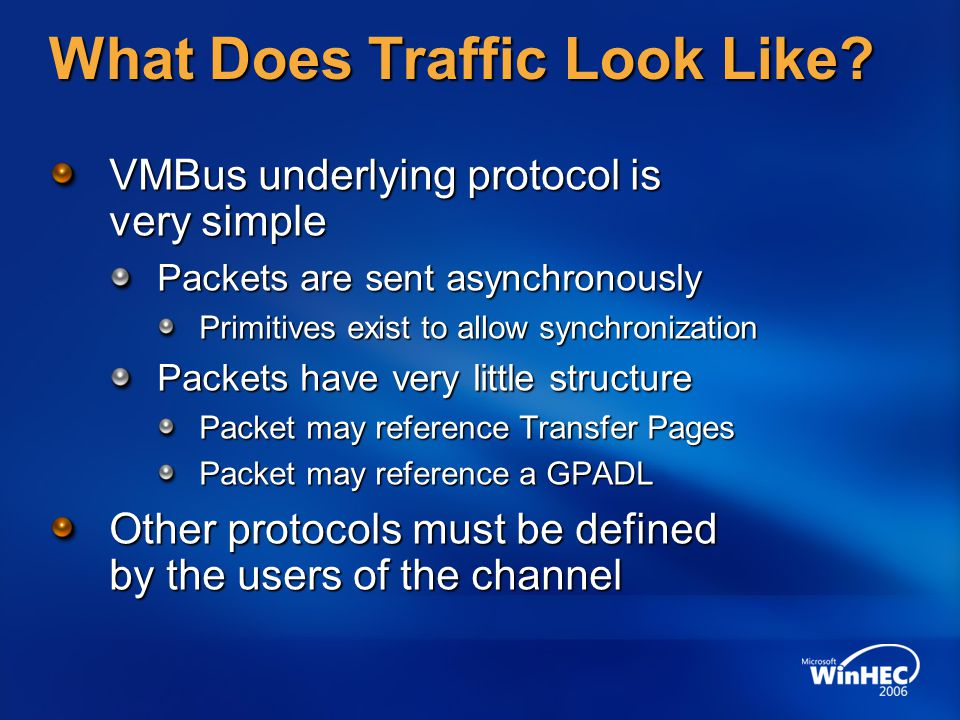 What Does Traffic Look Like? VMBus underlying protocol is very simple Packets are sent asynchronously Primitives exist to allow synchronization Packet