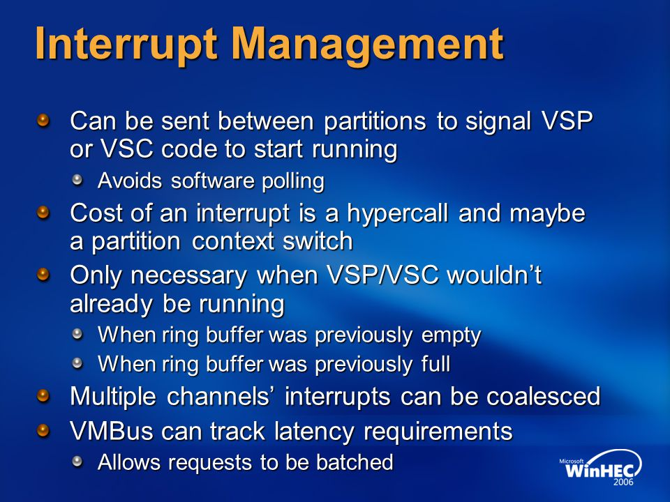 Interrupt Management Can be sent between partitions to signal VSP or VSC code to start running Avoids software polling Cost of an interrupt is a hyper