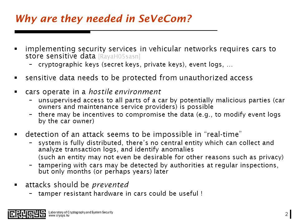 www.crysys.hu Laboratory of Cryptography and System Security 2 Why are they needed in SeVeCom.