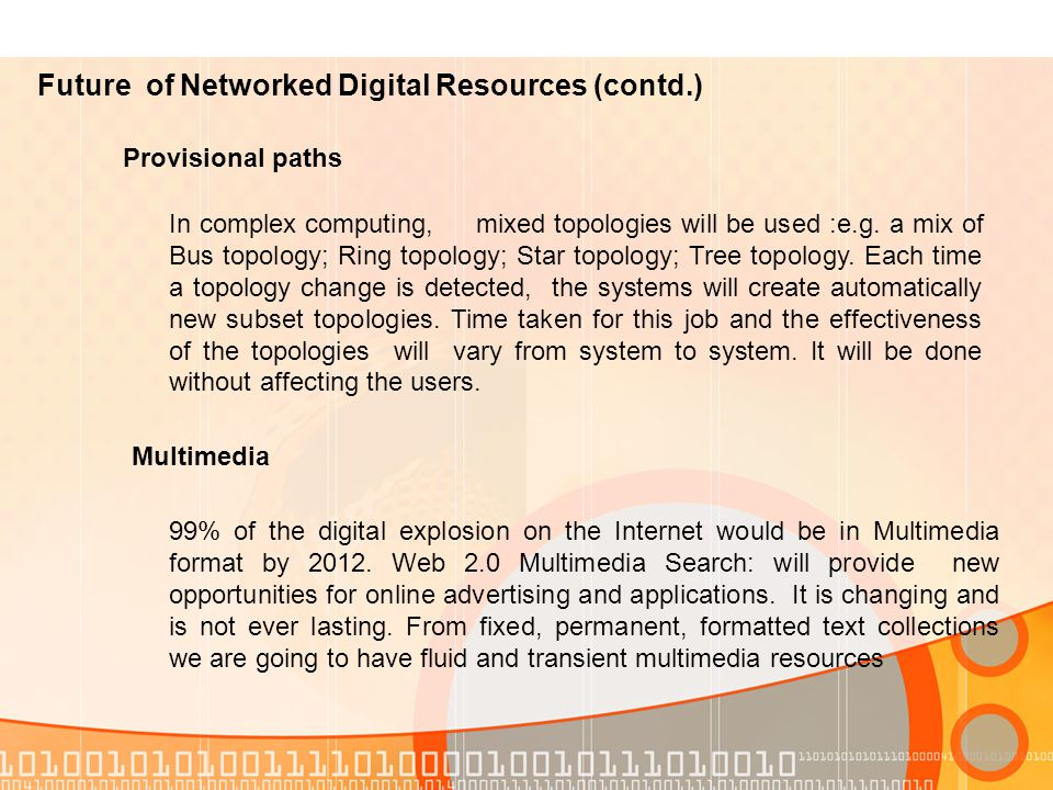 Future of Networked Digital Resources (contd.) Relationships Complex relationships are going to be handled by computing models which will revolutionize the networking requirements Resources We are going to have increasingly access to digital resources rather than to collections as the scope of physical collections will gradually decrease.