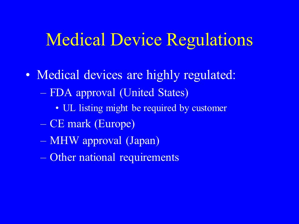 FDA Approval Pre-Market Approval (PMA) –Path to market for new devices –Generally requires clinical trials –Company submits extensive documentation and data 510(K) –Establish substantial equivalence to a predicate (existing) device –May include clinical trials –Less extensive documentation and data