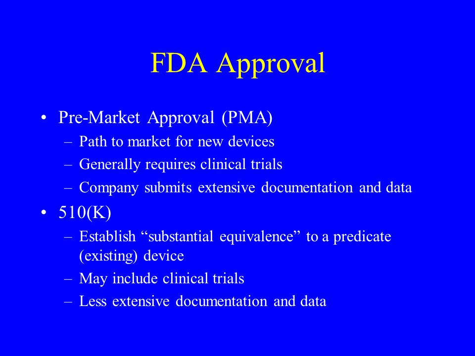 FDA Approval Investigational Device Exemption (IDE) –Can do clinical trials Also need hospital Institutional Review Board (IRB) approval –Not allowed to market the device