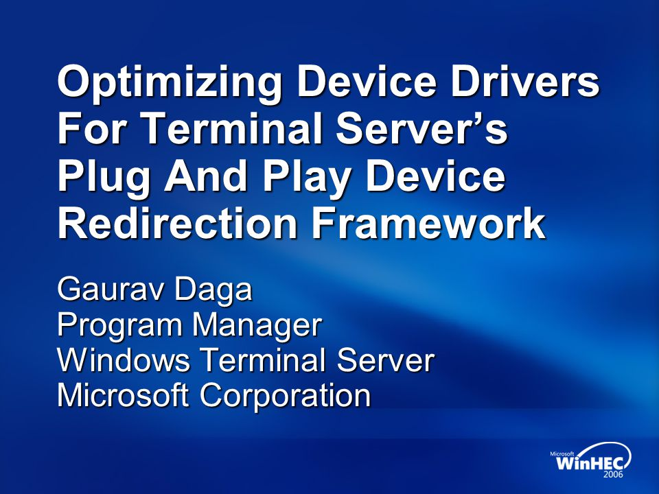 Optimizing Device Drivers For Terminal Servers Plug And Play Device Redirection Framework Gaurav Daga Program Manager Windows Terminal Server Microsof