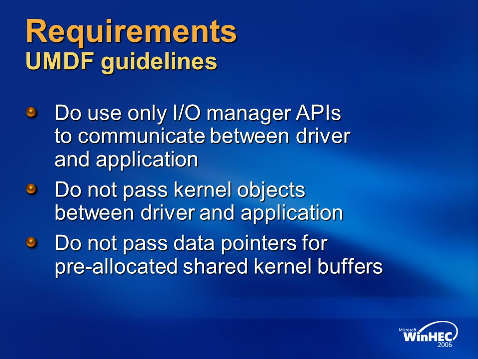 Requirements UMDF guidelines Do use only I/O manager APIs to communicate between driver and application Do not pass kernel objects between driver and