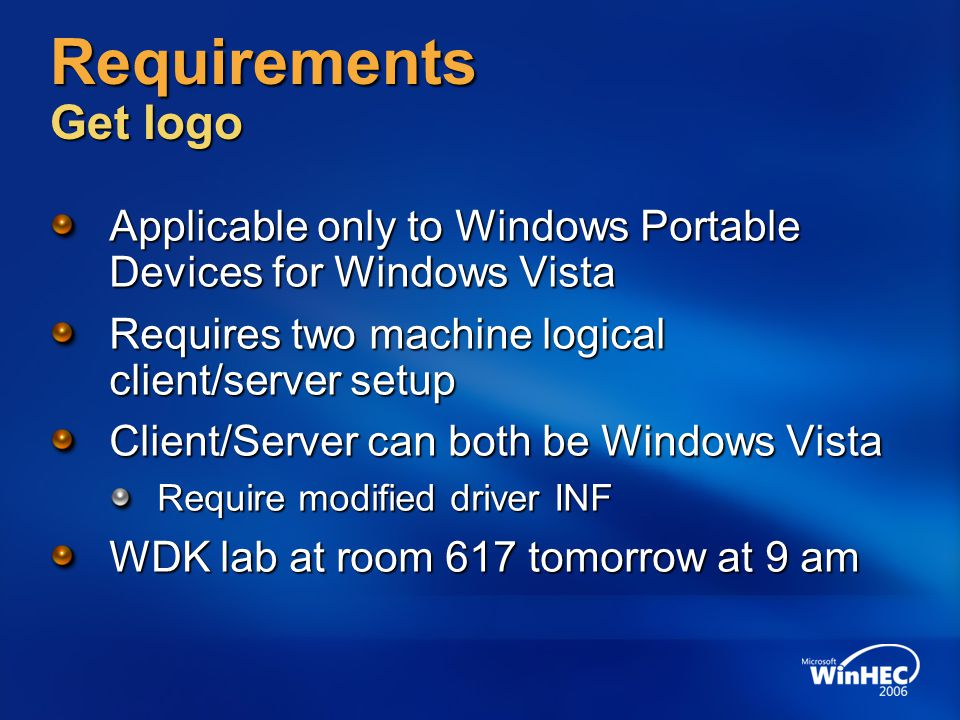 Requirements Get logo Applicable only to Windows Portable Devices for Windows Vista Requires two machine logical client/server setup Client/Server can