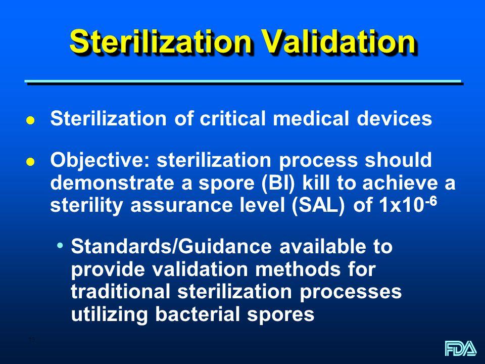 10 Sterilization Validation l Sterilization of critical medical devices l Objective: sterilization process should demonstrate a spore (BI) kill to ach