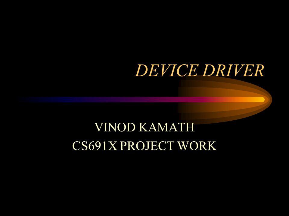 DEVICE DRIVER VINOD KAMATH CS691X PROJECT WORK