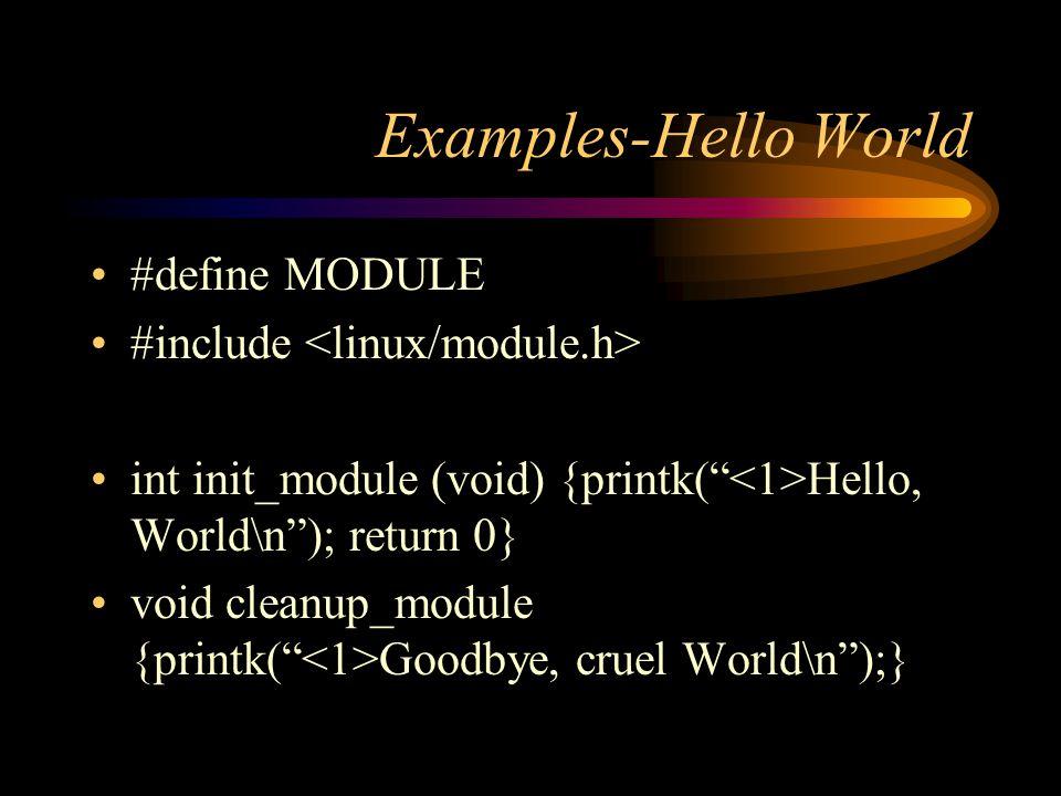 Examples-Hello World #define MODULE #include int init_module (void) {printk( Hello, World\n); return 0} void cleanup_module {printk( Goodbye, cruel World\n);}