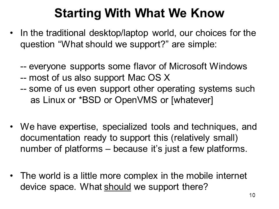 10 Starting With What We Know In the traditional desktop/laptop world, our choices for the question What should we support? are simple: -- everyone su