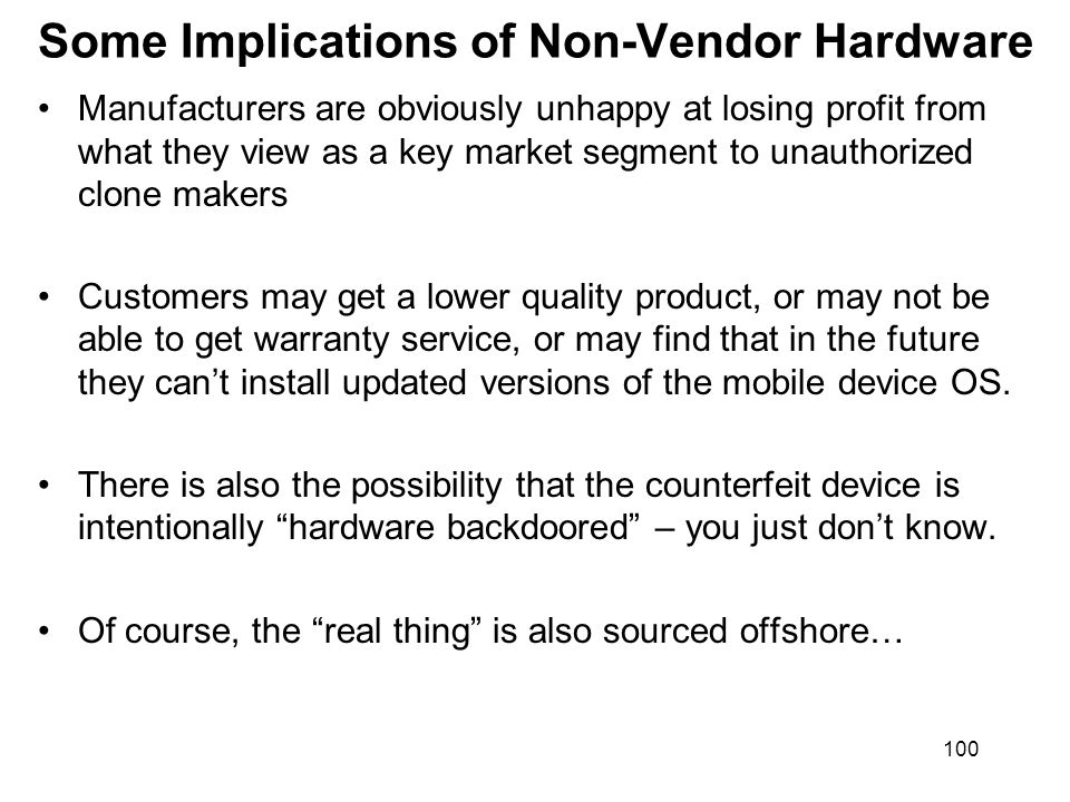 100 Some Implications of Non-Vendor Hardware Manufacturers are obviously unhappy at losing profit from what they view as a key market segment to unaut